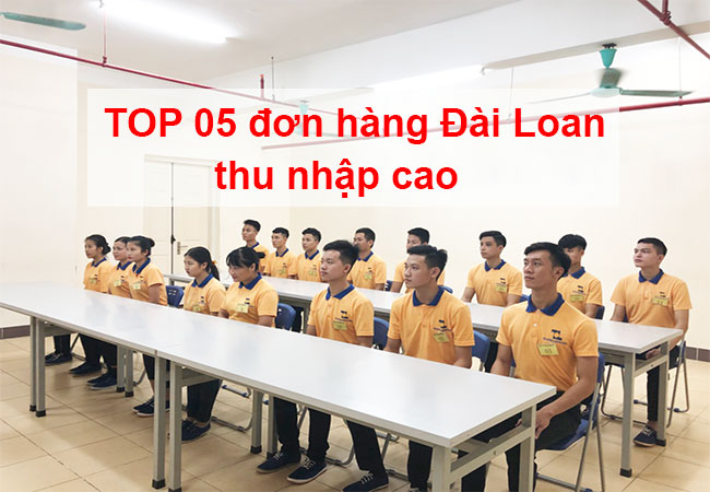 top-05-don-hang-xkld-dai-loan-thu-nhap-cao