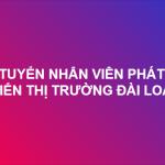 Tuyển Nhân viên phát triển thị trường Đài Loan 20 triệu/tháng