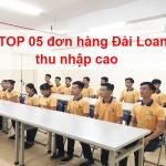 TOP 05 ĐƠN HÀNG XKLĐ ĐÀI LOAN THÁNG 12 THU NHẬP CAO