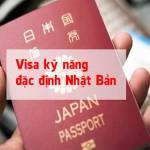 Visa đặc định Nhật bản và những thông tin cần lưu ý